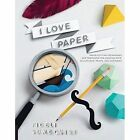 I Love Paper: Paper Cutting Techniques and Templates for Amazing Toys, Sculptures, Props, and Costumes by Fideli Sundqvist (Paperback, 2015)
