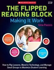 The Flipped Reading Block: Making It Work: How to Flip Lessons, Blend in...