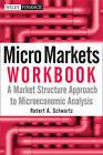 Micro Markets Workbook: A Market Structure Approach to Microeconomic Analysis by Michael G. Carew, Tatiana Maksimenko, Robert A. Schwartz (Paperback, 2010)