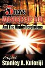 5 Days: Wonders Of God And The Mighty Revelations by Prophet Stanley A. Kuforiji (Paperback, 2011)