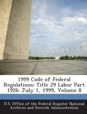 1999 Code of Federal Regulations : Title 29 Labor Part 1926 (2013, Paperback)