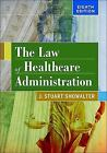 The Law of Healthcare Administration by J. Stuart Showalter (2017, Hardcover)