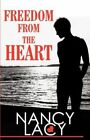 Freedom from the Heart by Nancy Lacy (Paperback / softback, 2011)