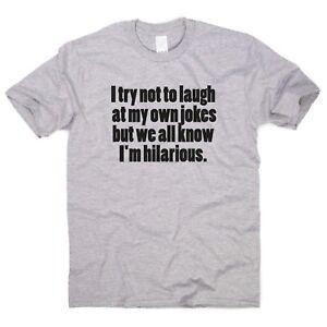 b8320212 I'm Hilarious - funny saying T-shirt mens womens quote sarcasm ...