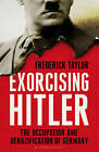 Exorcising Hitler: The Occupation and Denazification of Germany by Frederick Taylor (Hardback, 2011)