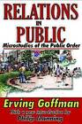 Relations in Public: Microstudies of the Public Order by Erving Goffman (Paperback, 2010)
