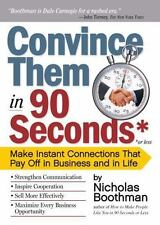 Convince Them in 90 Seconds or Less : Make Instant Connections That Pay off in Business and in Life by Nicholas Boothman (2010, Paperback)