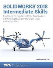 SOLIDWORKS 2018 Intermediate Skills by Paul Tran (2017, Paperback)
