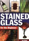 Stained Glass for the Beginner by Dan Alfuth (2003, Paperback)
