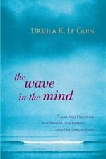 The Wave in the Mind : Talks and Essays on the Writer, the Reader, and the Imagination by Ursula K. Le Guin (2004, Paperback)
