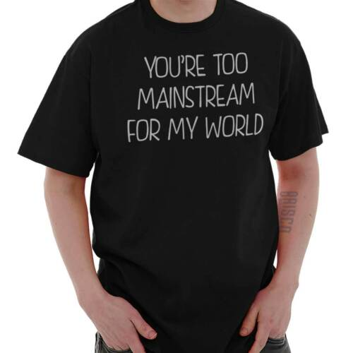 Too Mainstream My World Cool Hipster Funny Short Sleeve T-Shirt Tees Tshirts
