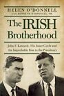 The Irish Brotherhood: John F. Kennedy, His Inner Circle, and the Improbable Rise to the Presidency by Helen O'Donnell (Paperback, 2016)