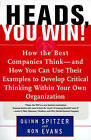 Heads, You Win!: How the Best Companies Think--and How You Can Use Their Examples to Develop Critical Thinking within Your Own Organization by Quinn Spitzer, Ron Evans (Paperback, 1999)