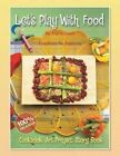 Let's Play with Food - Celebrate the Seasons: Cookbook, Storybook, Art Project, 100% Delicious by Elaine Good (Paperback / softback, 2014)