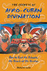 The Secrets of Afro-Cuban Divination: How to Cast the Diloggun the Oracle of the Orishas by Ocha'ni Lele (Paperback, 2000)