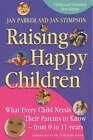 Raising Happy Children: What Every Child Needs Their Parents to Know - From 0 to 11 Years by Jan Parker, Jan Stimpson (Paperback, 2004)