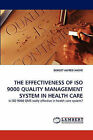 The Effectiveness of ISO 9000 Quality Management System in Health Care by Borget Alfred Anoye (Paperback / softback, 2010)