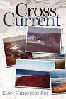 Cross Current 9781434359421 by Kenn Sherwood Roe Paperback