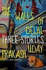 The Walls of Delhi by Uday Prakash (2014, Hardcover)