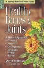 Healthy Bones & Joints: A Natural Approach to Treating Arthritis, Osteoporosis, Tendinitis, Myalgia, Bursitis by David Hoffmann (Paperback)