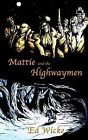 Mattie and the Highwaymen by Ed Wicke (Paperback, 2003)