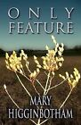 Only Feature by Mary Higginbotham (Paperback / softback, 2012)