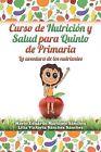 Curso de Nutricion y Salud Para Quinto de Primaria by Lilia Sanchez, Mario Martinez (Paperback / softback, 2015)