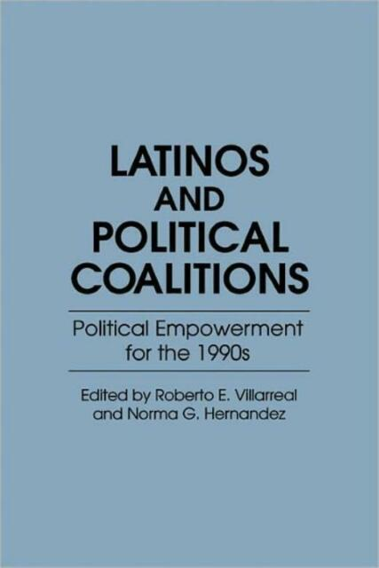 Latinos and Political Coalitions: Political Empowerment for the 1990s