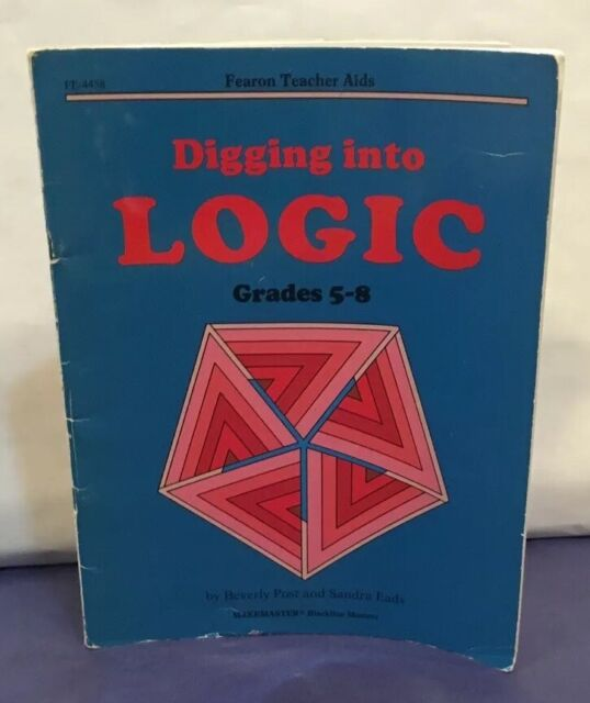 DIGGING INTO LOGIC (FEARON TEACHER AIDS) GRADES 5-8 By Beverly Post