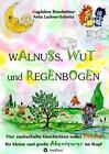 Walnuss, Wut und Regenbogen von Magdalena Brandstötter (2015, Gebundene Ausgabe)