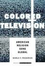 Colored Television: American Religion Gone Global by Marla F. Frederick (Hardback, 2015)