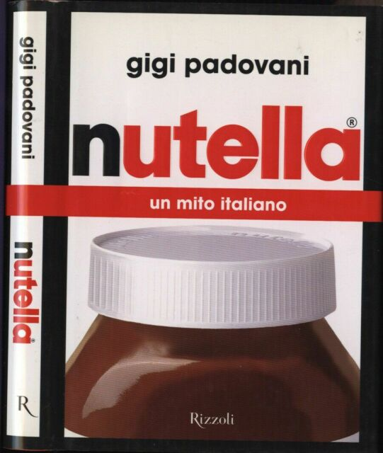 Nutella. Un mito italiano - Gigi Padovani
