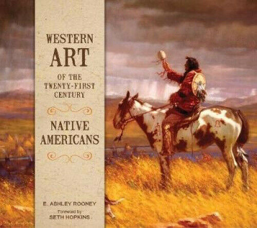 Western Art of the Twenty-First Century: Native Americans by E Ashley Rooney.