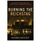 Burning the Reichstag : An Investigation into the Third Reich's Enduring Mystery by Benjamin Carter Hett (2014, Hardcover)