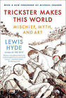 Trickster Makes This World: Mischief, Myth, and Art by Lewis Hyde (Paperback / softback)