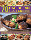 70 Caribbean Recipes: Taste Sensations from the Tropics: Deliciously Authentic Dishes from the Islands of Jamaica, Cuba, Puerto Rico and the Bahamas, All Shown Step by Step in 275 Photographs by Rosamund Grant (Paperback, 2013)