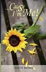 Cause I'm Me! by Avette Brown (Paperback / softback, 2012)