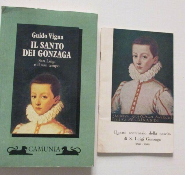 Il santo dei Gonzaga. San Luigi e il suo tempo / Guido Vigna, Camunia 1991 + Vol
