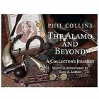 The Alamo and Beyond : A Collector's Journey by Phil Collins (2012, Hardcover)