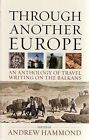 Through Another Europe: An Anthology on Travel Writing on the Balkans by Signal Books Ltd (Paperback, 2009)