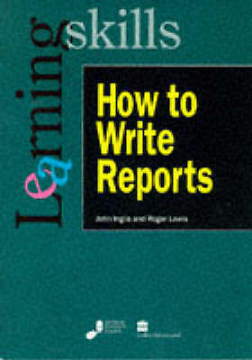 "1 of 1 - ""VERY GOOD"" Lewis, Roger, Inglis, John, How to Write Reports (Learning Skills),"