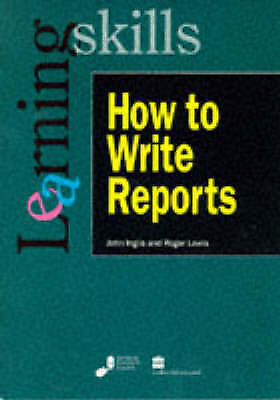 Lewis, Roger, Inglis, John, How to Write Reports (Learning Skills), Very Good Bo