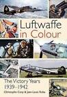 The Luftwaffe in Colour: The Victory Years, 1939-1942 by Casemate Books (Paperback, 2016)