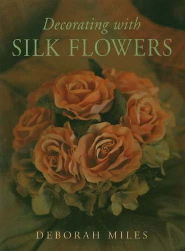Decorating with Silk Flowers by Deborah Miles (2000, Paperback) for sale  online | eBay