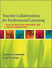 Teacher Collaboration for Professional Learning: Facilitating Study, Research, and Inquiry Communities by Cynthia A. Lassonde, Susan E. Israel (Paperback, 2010)