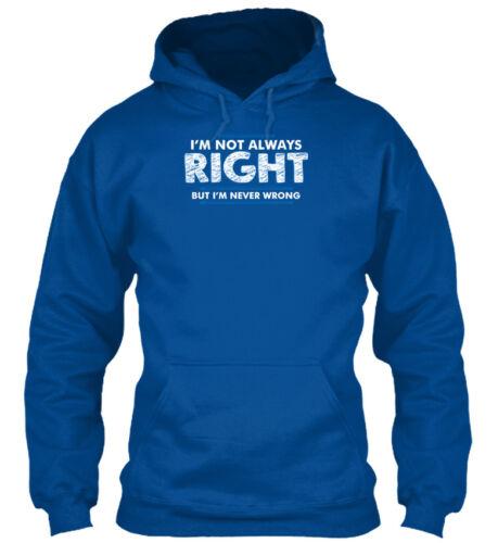 Im Not Always Right But Never Wrong Gildan Hoodie Sweatshirt