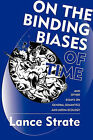 On the Binding Biases of Time: And Other Essays on General Semantics and Media Ecology by Associate Professor and Chair of Department of Communication and Media Studies Lance Strate (Paperback / softback, 2011)