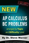 New AP Calculus BC Problems Arranged by Topic and Difficulty Level: 160 Test Questions with Solutions, 160 Additional Questions with Answers for the Revised BC Exam May 2017 by Steve Warner (Paperback / softback, 2015)