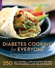 Diabetes Cooking for Everyone : 250 All-Natural, Low-Glycemic Recipes to Nourish and Rejuvenate by Carol Gelles (2008, Paperback)