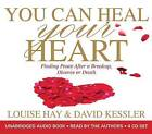 You Can Heal Your Heart: Finding Peace After a Breakup, Divorce or Death by Louise Hay, David Kessler (CD-Audio, 2014)